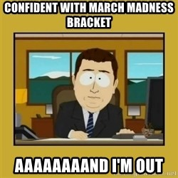 aaand its gone - Confident with March Madness Bracket Aaaaaaaand I'm out