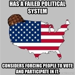 Scumbag America2 - has a failed political system considers forcing people to vote and participate in it.