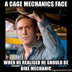 Confused Ryan Gosling - a cage mechanics face when he realised he should be bike mechanic