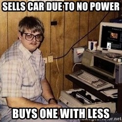 Nerd - sells car due to no power buys one with less