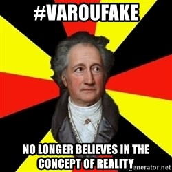Germany pls - #varoufake no longer believes in the concept of reality