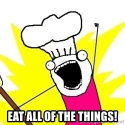 BAKE ALL OF THE THINGS! -  eat all of the things!