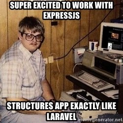 Nerd - Super excited to work with ExpressJS Structures app exactly like Laravel