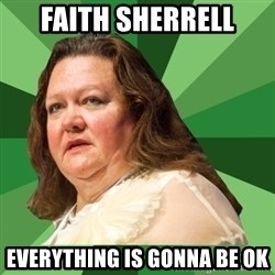 Dumb Whore Gina Rinehart - FAITH SHERRELL EVERYTHING IS GONNA BE OK