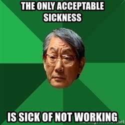 High Expectations Asian Father - The only acceptable sickness is sick of not working