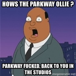 ollie williams - Hows the parkway ollie ?  Parkway fucked, back to you in the studios