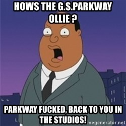 ollie williams - Hows the G.S.Parkway ollie ? Parkway fucked, back to you in the studios!
