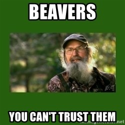 Si Robertson - Beavers You can't trust them