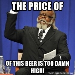 Jimmy Mac - The Price of  of this beer is too damn high!
