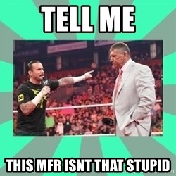 CM Punk Apologize! - Tell Me this MFR isnt that Stupid