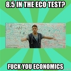 Fuck You Science! - 8.5 in the eco test? fuck you economics