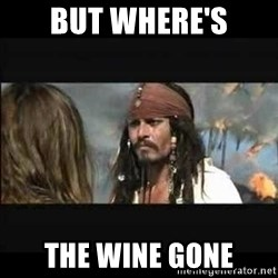 But why is the rum gone - but where's the wine gone