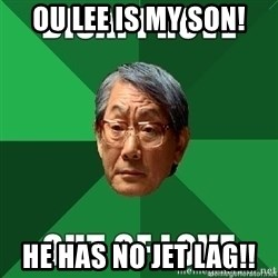 High Expectation Asian Father - Ou Lee is my Son! He has NO JET LAG!!