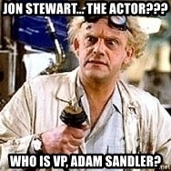 Doc Back to the future - Jon Stewart... the actor??? Who is VP, Adam Sandler?