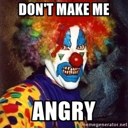Insanity Clown - DON'T MAKE ME  ANGRY