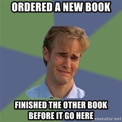 Sad Face Guy - ordered a new book finished the other book before it go here