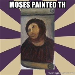 Retouched Ecce Homo - Moses painted th