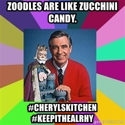 mr rogers  - Zoodles are like zucchini candy.  #cherylskitchen  #keepithealrhy