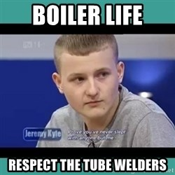 Sympathy Sacha - Boiler Life Respect the Tube Welders