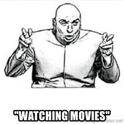 """quote meme -  """"Watching movies"""""""