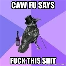 Heincrow - caw fu says  fuck this shit