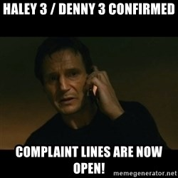 liam neeson taken - Haley 3 / Denny 3 confirmed Complaint lines are now open!
