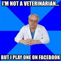 doctor_atypical - I'm not a veterinarian... but I play one on Facebook