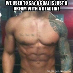 Zyzz - We used to say a goal is just a dream with a deadline