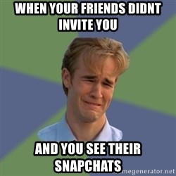 Sad Face Guy - When your friends didnt invite you  And you see their snapchats