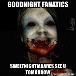 scary meme - goodnight fanatics sweetnightmaares see u tomorrow
