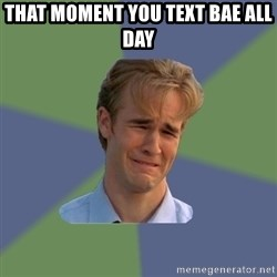 Sad Face Guy - that moment you text bae all day