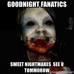 scary meme - goodnight fanatics sweet nightmares  see u tommorow