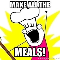 BAKE ALL OF THE THINGS! - Make all the meals!