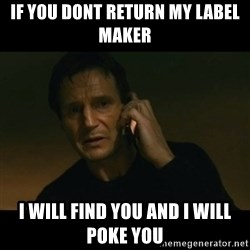 liam neeson taken - If you dont return my label maker I will find you and i will poke you