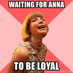 Amused Anna Wintour - Waiting for Anna  To be loyal