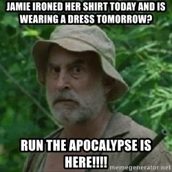 The Dale Face - Jamie ironed her shirt today and is wearing a dress tomorrow?  RUN The Apocalypse is here!!!!