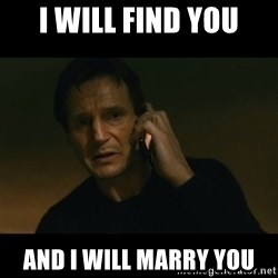 liam neeson taken - I will find you And I will marry you