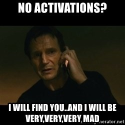 liam neeson taken - NO ACTIVATIONS? i will find you..and i will be very,very,very mad