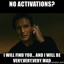 liam neeson taken - No activations? I will find you... and i will be very,very,very mad