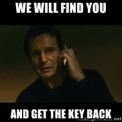 liam neeson taken - we will find you and get the key back