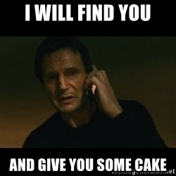 liam neeson taken - i will find you and give you some cake