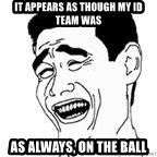 Yao Ming Meme - it appears as though my ID team was as always, on the ball