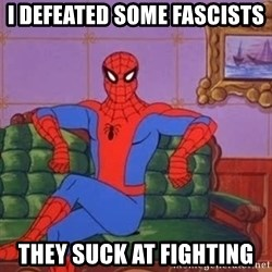 spider manf - i defeated some fascists  they suck at fighting