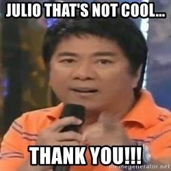 willie revillame you dont do that to me - Julio That's Not Cool... Thank You!!!
