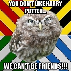 JEALOUS POTTEROMAN - You don't like Harry Potter... We can't be friends!!!