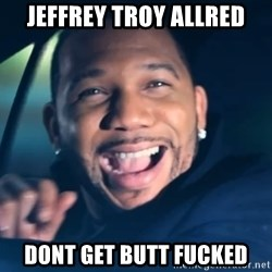 Black Guy From Friday - JEFFREY TROY ALLRED DONT GET BUTT FUCKED