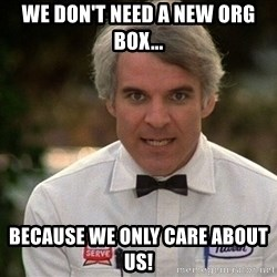 Steve Martin The Jerk - we don't need a new org box... because we only care about us!