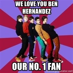 typical 1D - We love you Ben Hernandez  Our no. 1 fan