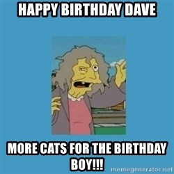 crazy cat lady simpsons - happy birthday dave More cats for the birthday boy!!!