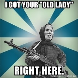 """badgrandma - I got your """"old lady"""" right here."""
